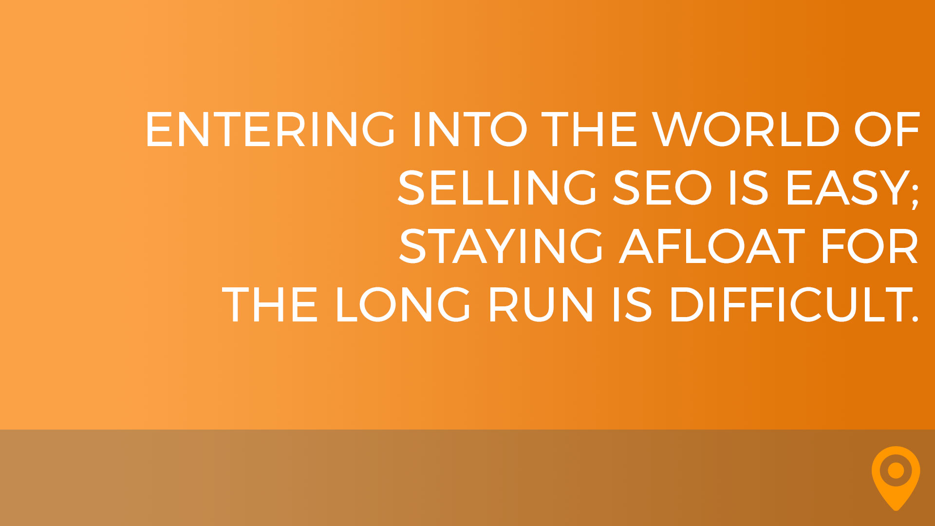 Entering into the world of selling SEO is easy; staying afloat for the long run is difficult.
